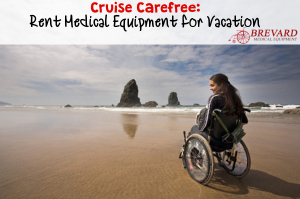 Make your cruise carefree free with Brevard's Medical rental options.